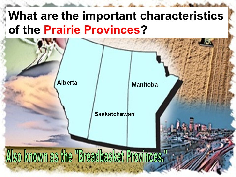 The Prairie Provinces What are the important characteristics of the Prairie Provinces.