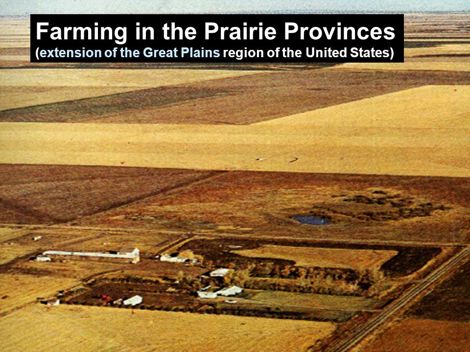 Farmland in the Prairie Provinces Farming in the Prairie Provinces (extension of the Great Plains region of the United States)