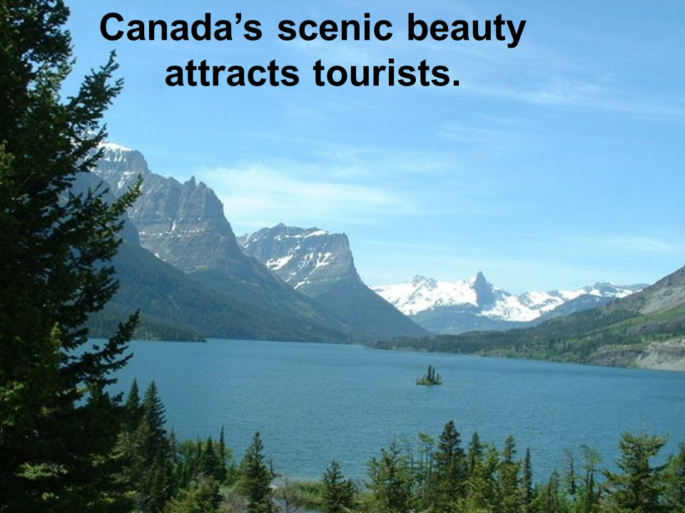 scenic beauty attracts tourists Canada's scenic beauty attracts tourists.