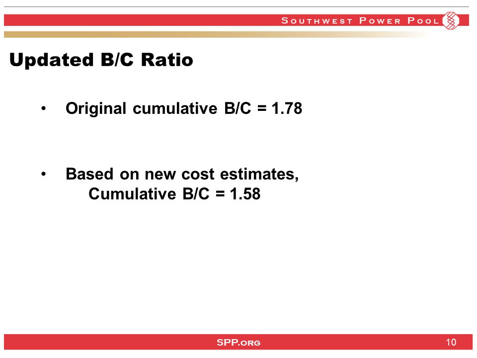SPP.org Updated B/C Ratio Original cumulative B/C = 1.78 Based on new cost estimates, Cumulative B/C =