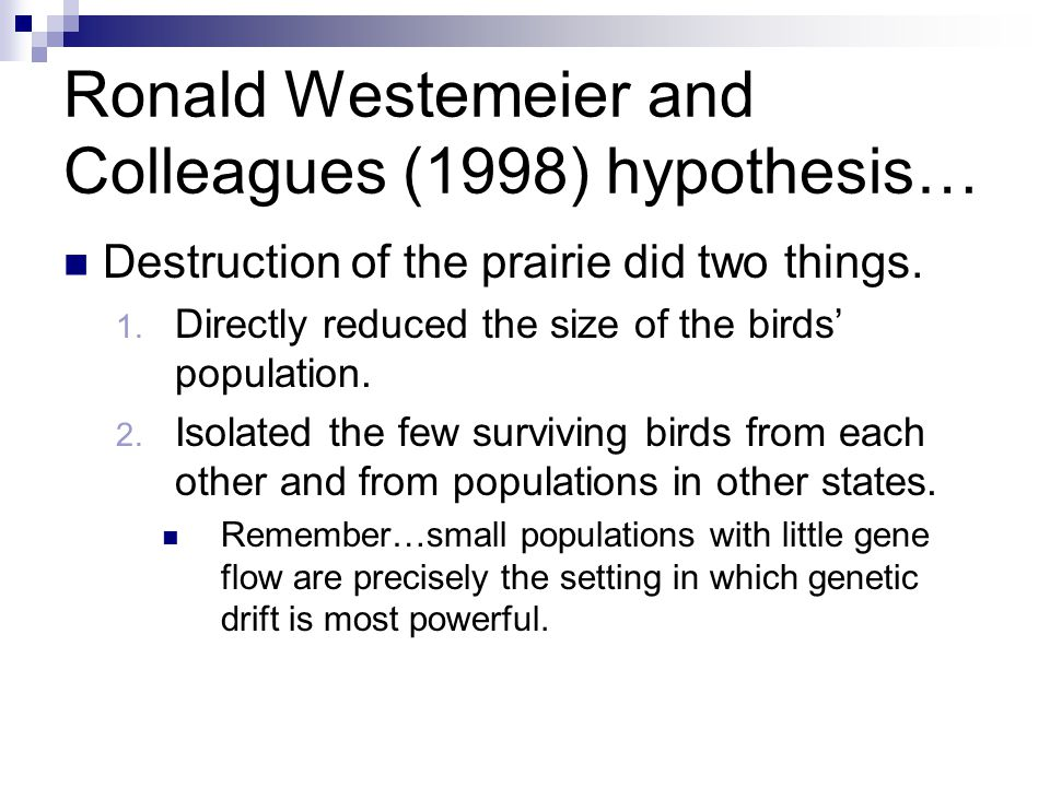 Ronald Westemeier and Colleagues (1998) hypothesis… Destruction of the prairie did two things.