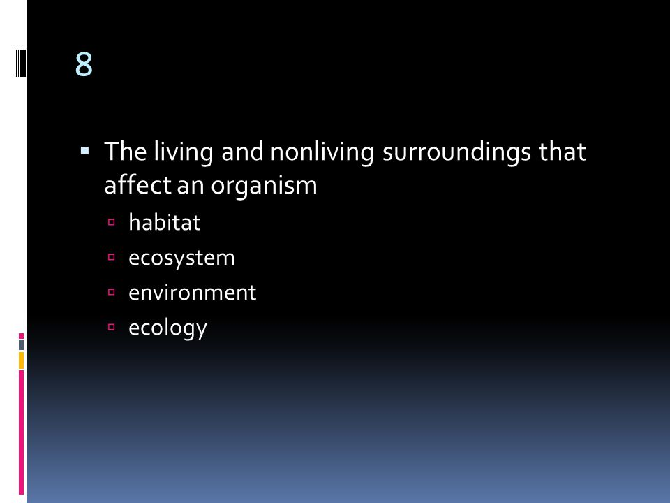 8  The living and nonliving surroundings that affect an organism  habitat  ecosystem  environment  ecology