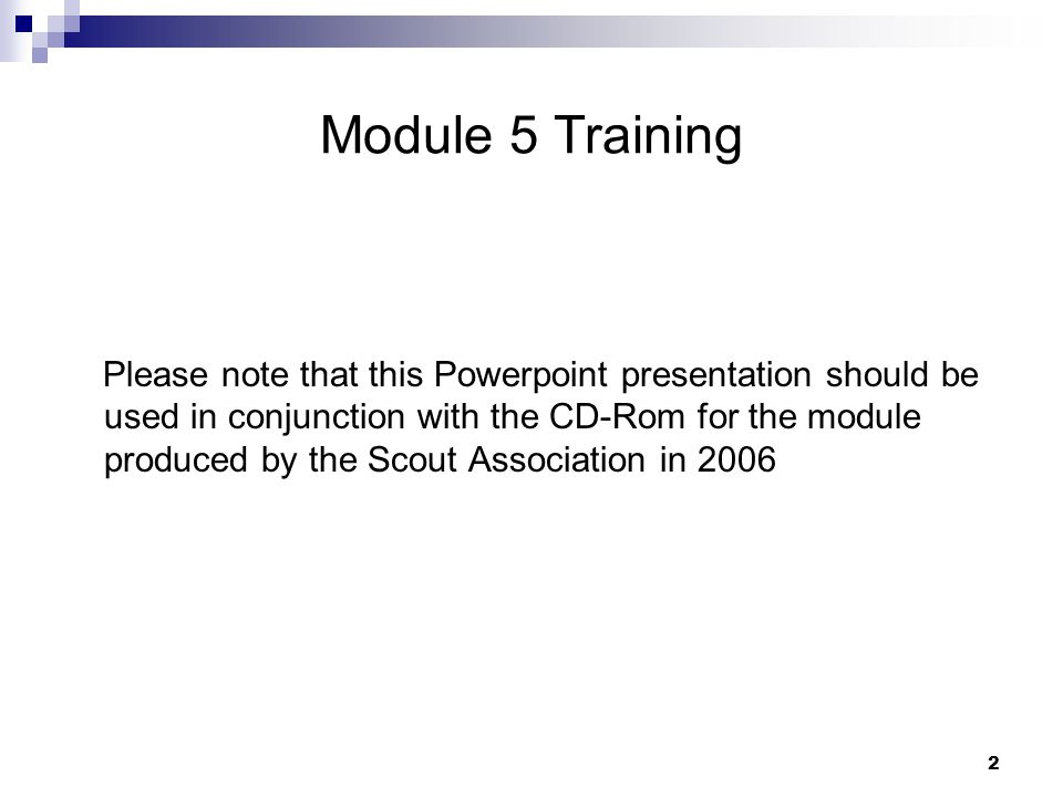 1 Adult Leader Training in North Yorkshire Module 05: Fundamental Values of Scouting Welcome to the course! January, 2007