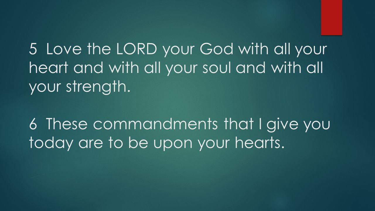 5 Love the LORD your God with all your heart and with all your soul and with all your strength.