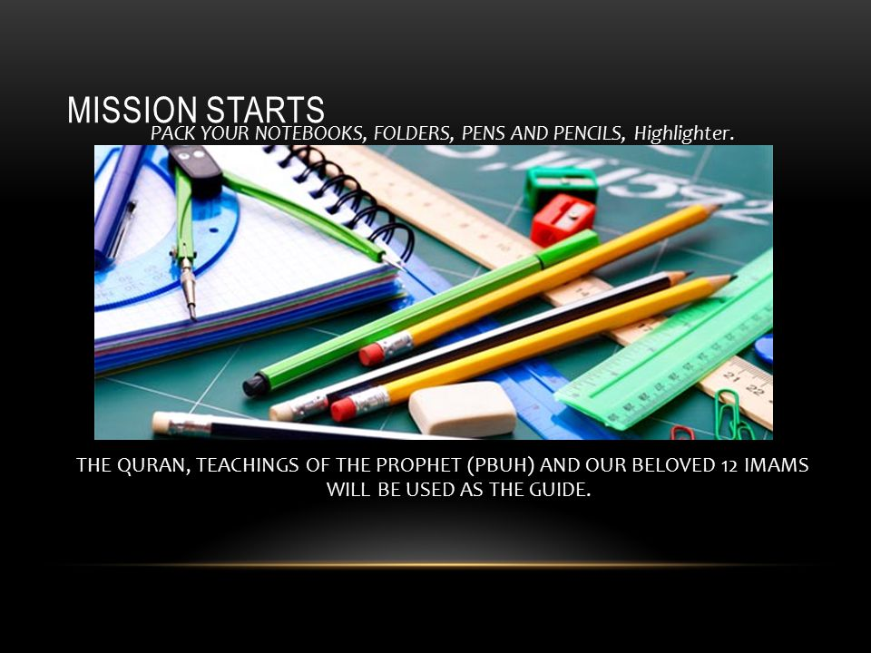MISSION STARTS PACK YOUR NOTEBOOKS, FOLDERS, PENS AND PENCILS, Highlighter.