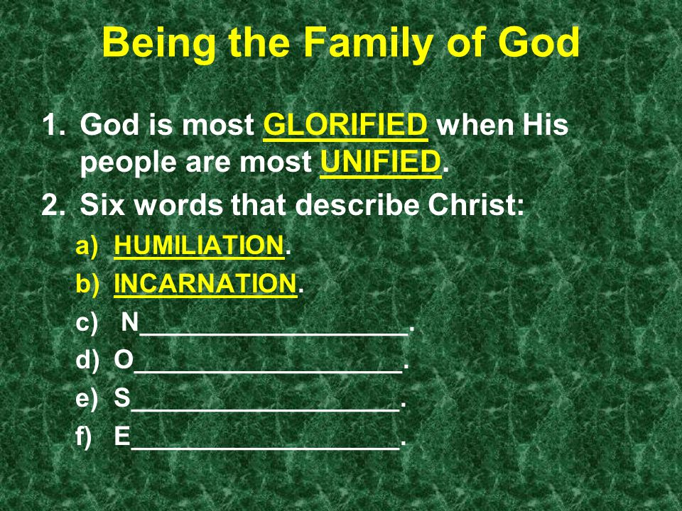 Being the Family of God 1.God is most GLORIFIED when His people are most UNIFIED.