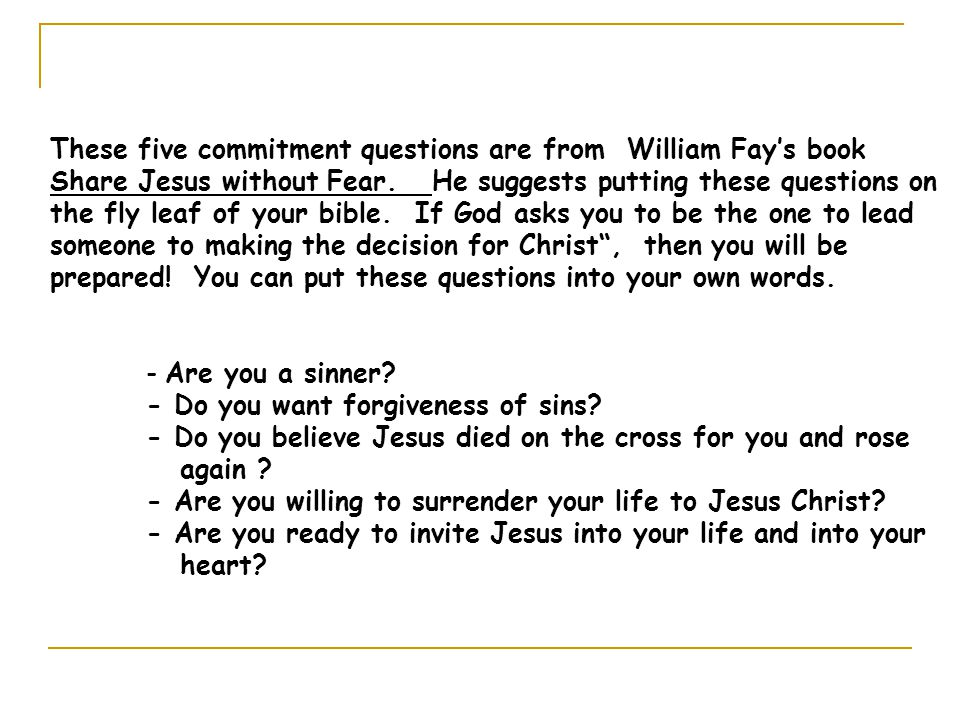 These five commitment questions are from William Fay's book Share Jesus without Fear.