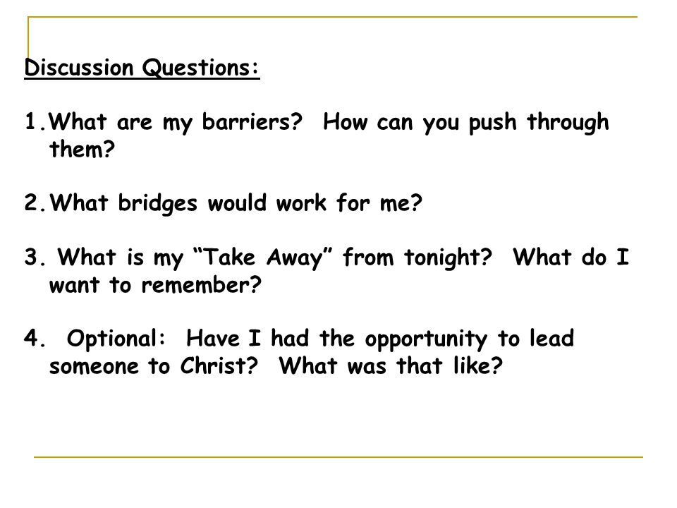 Discussion Questions: 1.What are my barriers. How can you push through them.