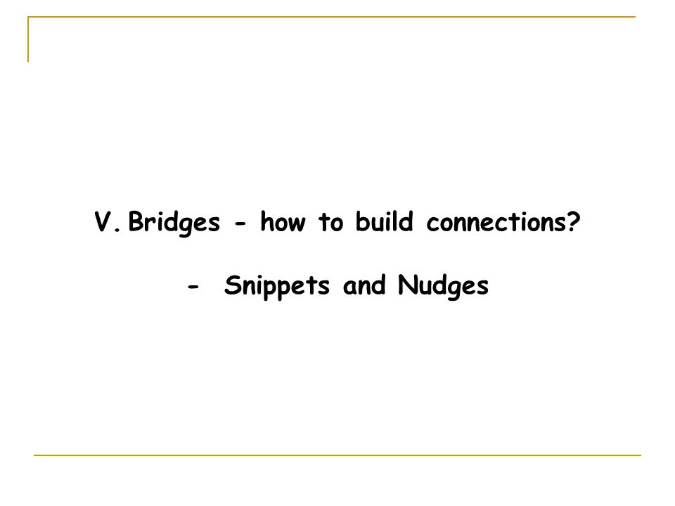V.Bridges - how to build connections - Snippets and Nudges