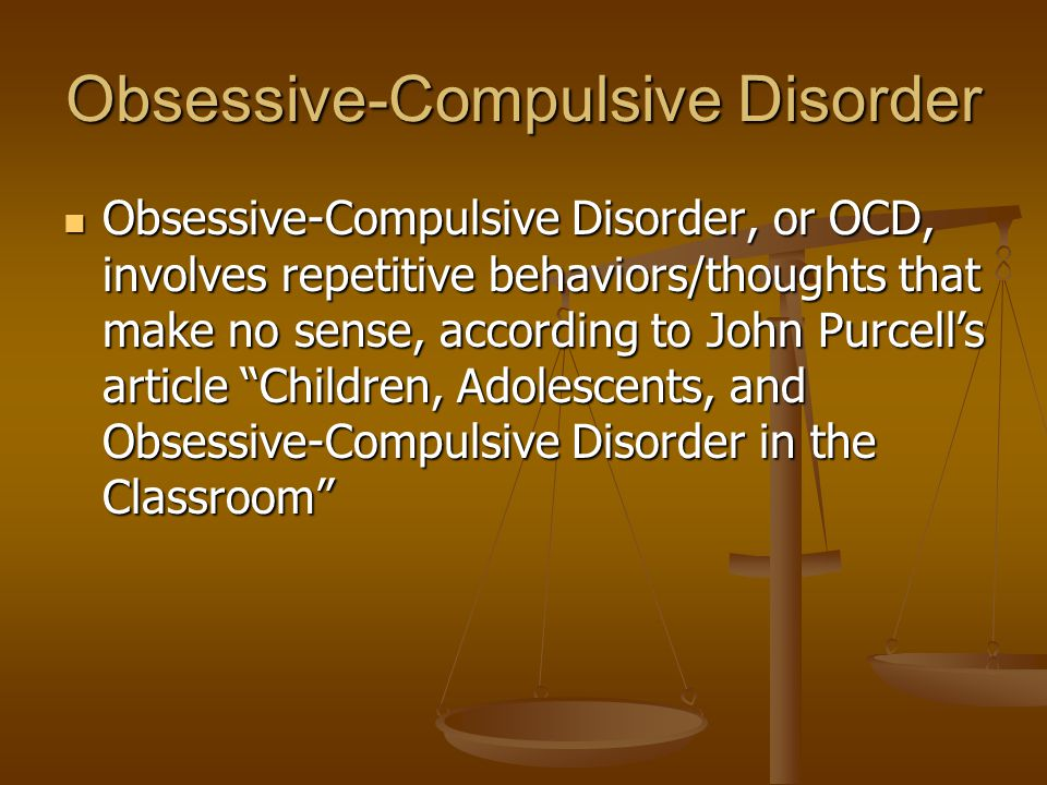 Obsessive-Compulsive Disorder, or OCD, involves repetitive behaviors/thoughts that make no sense, according to John Purcell's article Children, Adolescents, and Obsessive-Compulsive Disorder in the Classroom Obsessive-Compulsive Disorder, or OCD, involves repetitive behaviors/thoughts that make no sense, according to John Purcell's article Children, Adolescents, and Obsessive-Compulsive Disorder in the Classroom