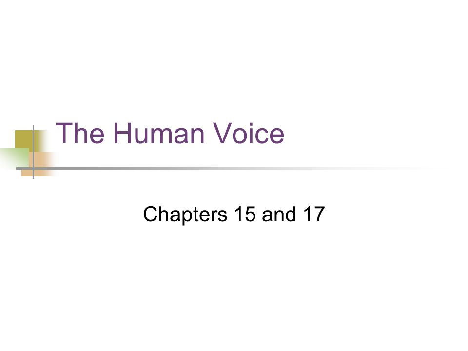 The Human Voice Chapters 15 and 17