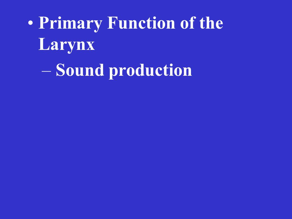 Primary Function of the Larynx – Sound production