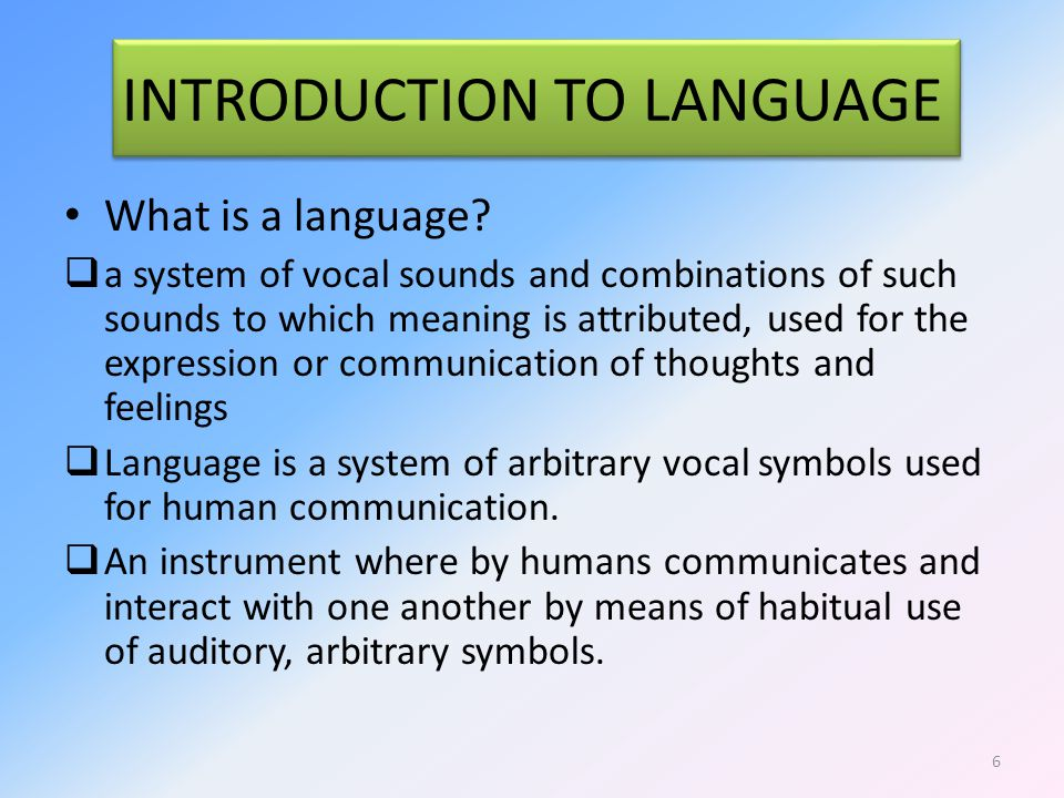 INTRODUCTION TO LANGUAGE What is a language.
