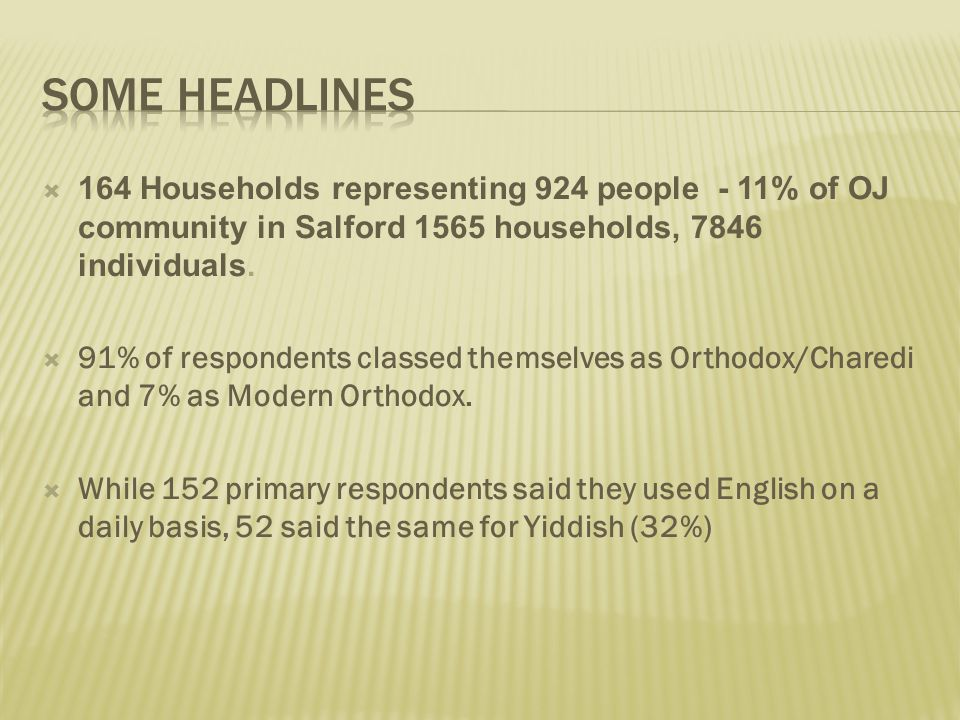 164 Households representing 924 people - 11% of OJ community in Salford 1565 households, 7846 individuals.