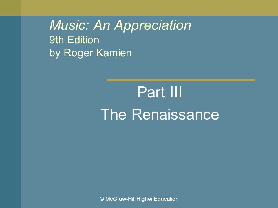 © McGraw-Hill Higher Education Music: An Appreciation 9th Edition by Roger Kamien Part III The Renaissance