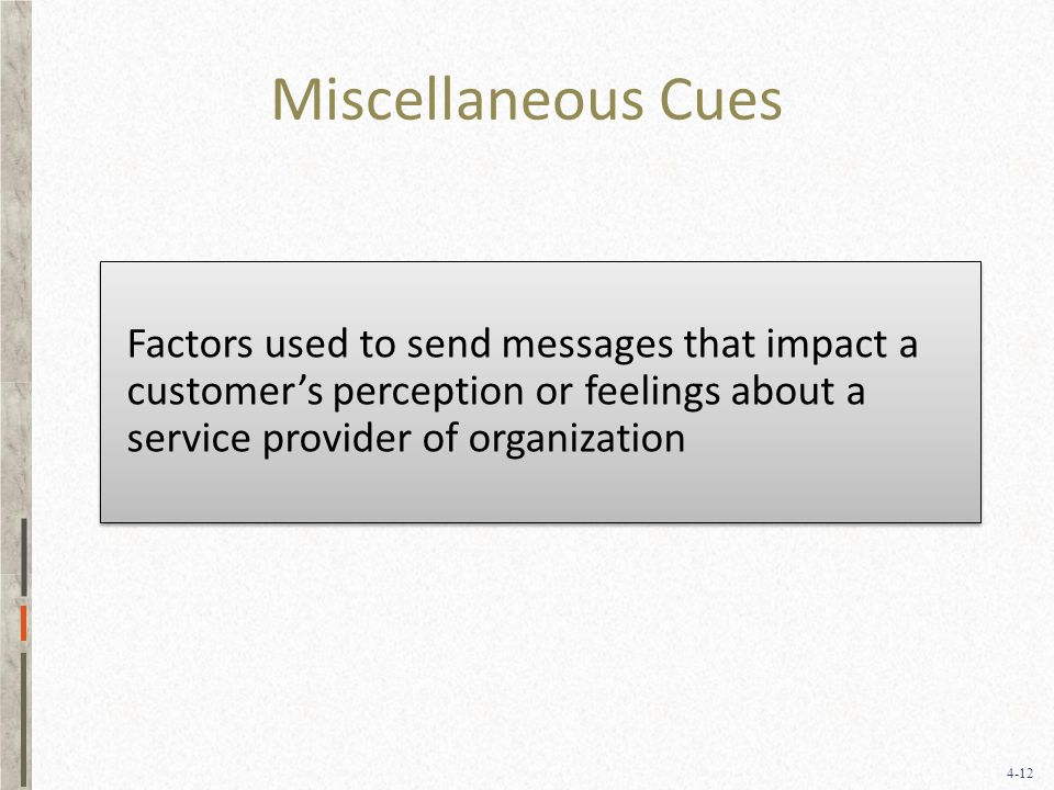 4-12 Miscellaneous Cues Factors used to send messages that impact a customer's perception or feelings about a service provider of organization