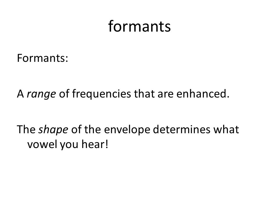 formants Formants: A range of frequencies that are enhanced.