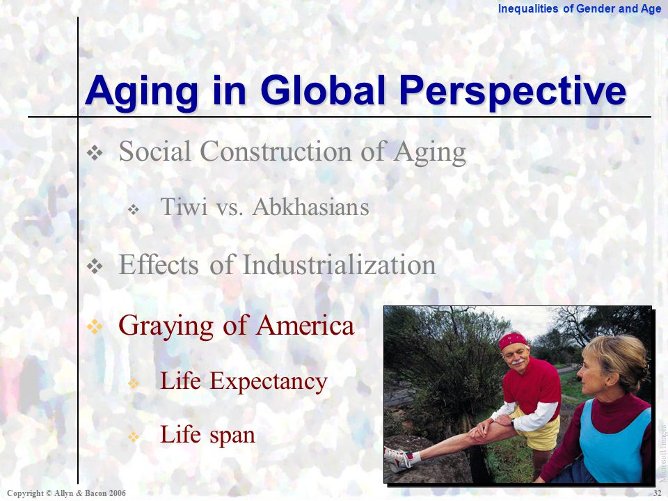 Inequalities of Gender and Age Copyright © Allyn & Bacon  Social Construction of Aging  Tiwi vs.