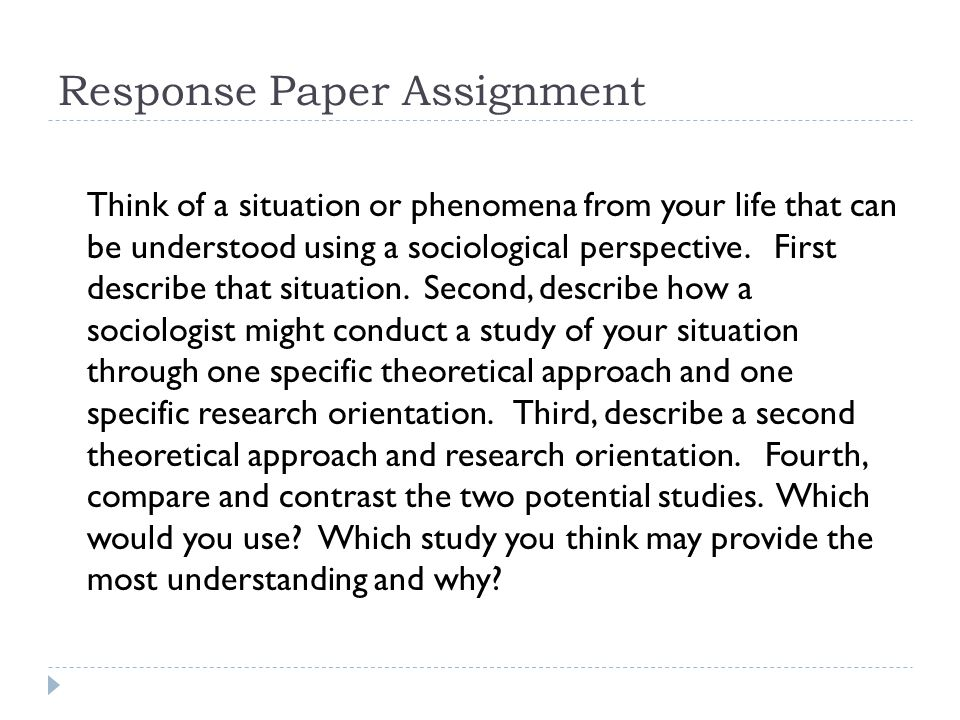 Response Paper Assignment Think of a situation or phenomena from your life that can be understood using a sociological perspective.
