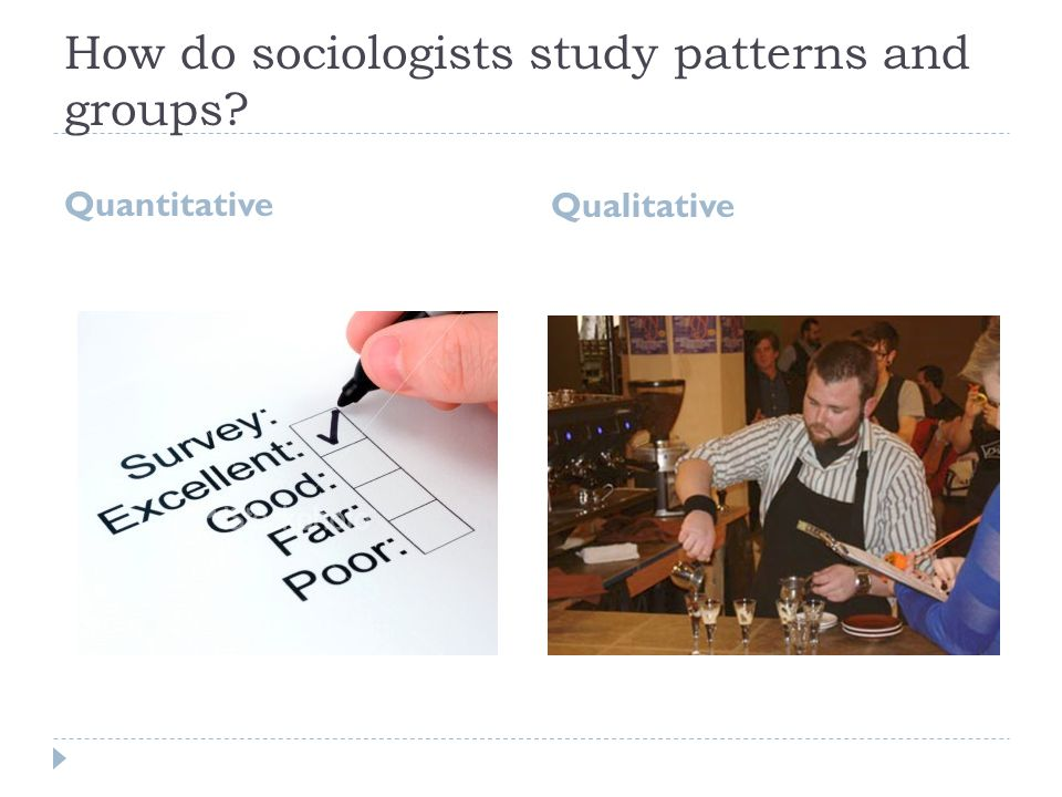 How do sociologists study patterns and groups Quantitative Qualitative