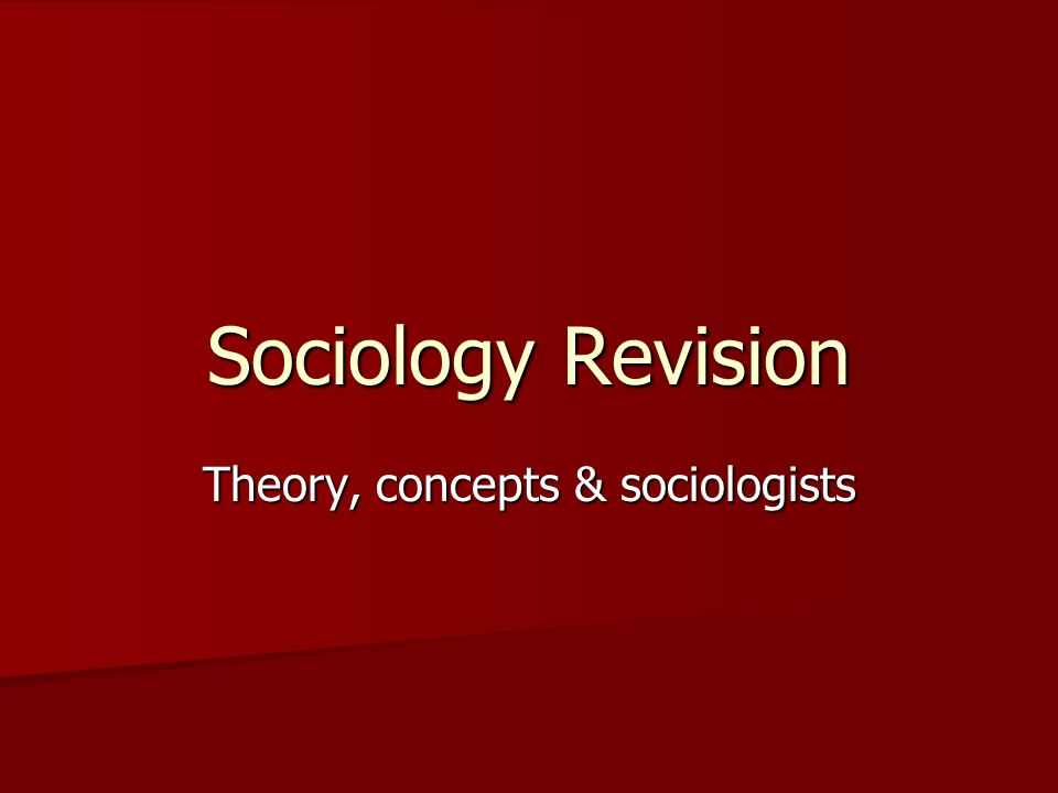 Sociology Revision Theory, concepts & sociologists