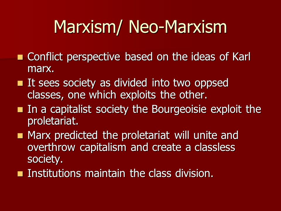Marxism/ Neo-Marxism Conflict perspective based on the ideas of Karl marx.