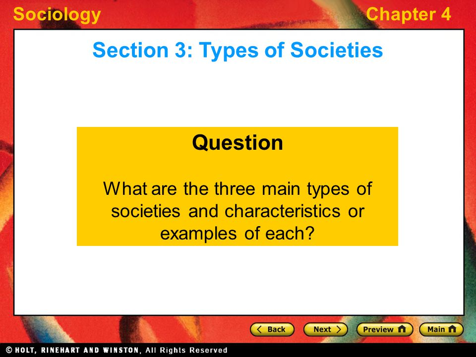 SociologyChapter 4 Question What are the three main types of societies and characteristics or examples of each? Section 3: Types of Societies