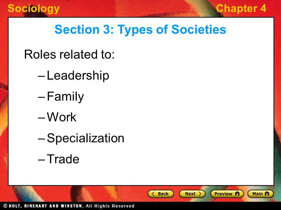 SociologyChapter 4 Roles related to: –Leadership –Family –Work –Specialization –Trade Section 3: Types of Societies