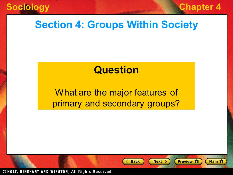 SociologyChapter 4 Question What are the major features of primary and secondary groups? Section 4: Groups Within Society