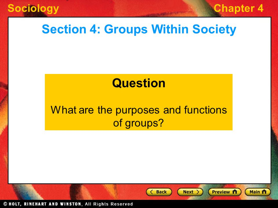 SociologyChapter 4 Question What are the purposes and functions of groups? Section 4: Groups Within Society