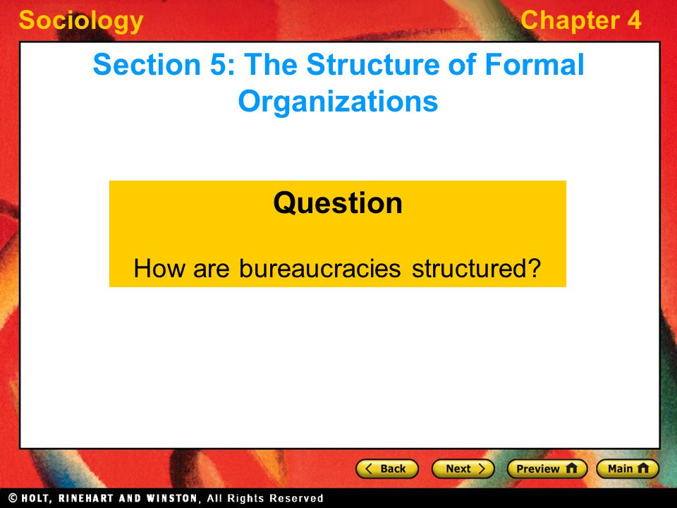 SociologyChapter 4 Question How are bureaucracies structured? Section 5: The Structure of Formal Organizations