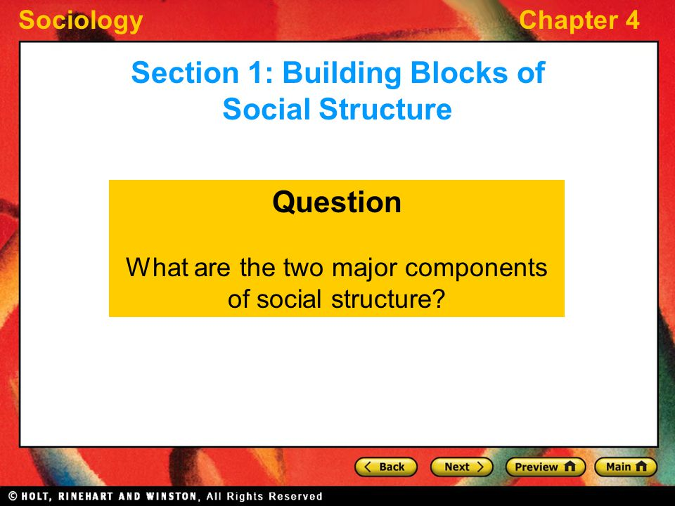 SociologyChapter 4 Question What are the two major components of social structure? Section 1: Building Blocks of Social Structure