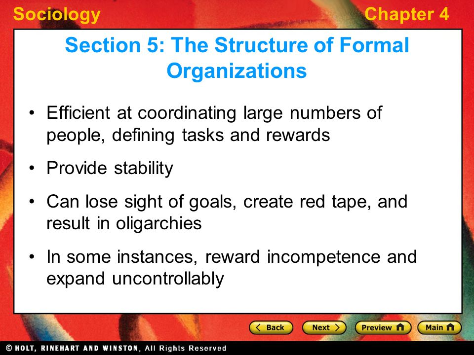 SociologyChapter 4 Efficient at coordinating large numbers of people, defining tasks and rewards Provide stability Can lose sight of goals, create red