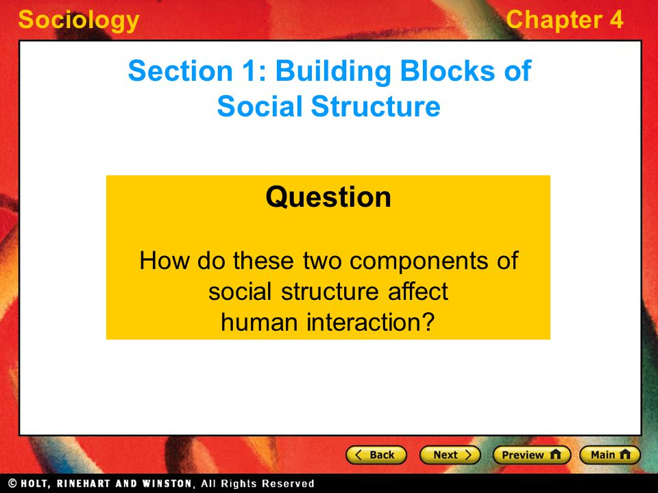 SociologyChapter 4 Question How do these two components of social structure affect human interaction? Section 1: Building Blocks of Social Structure