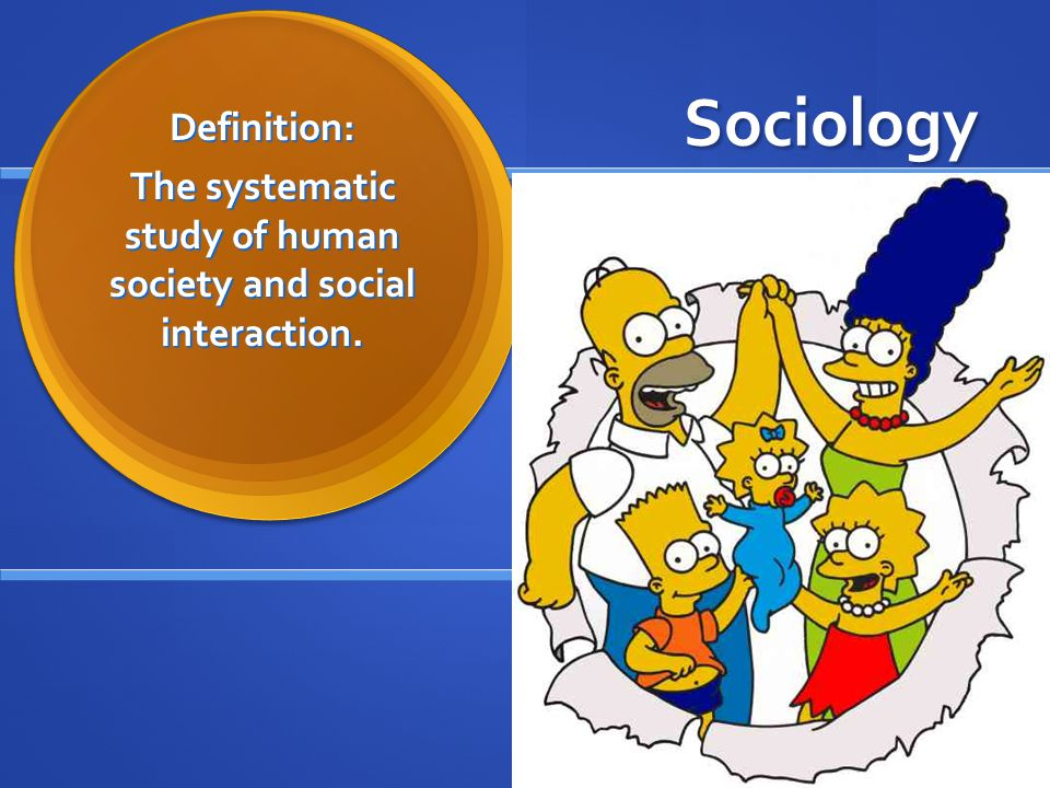 SociologyDefinition: The systematic study of human society and social interaction.