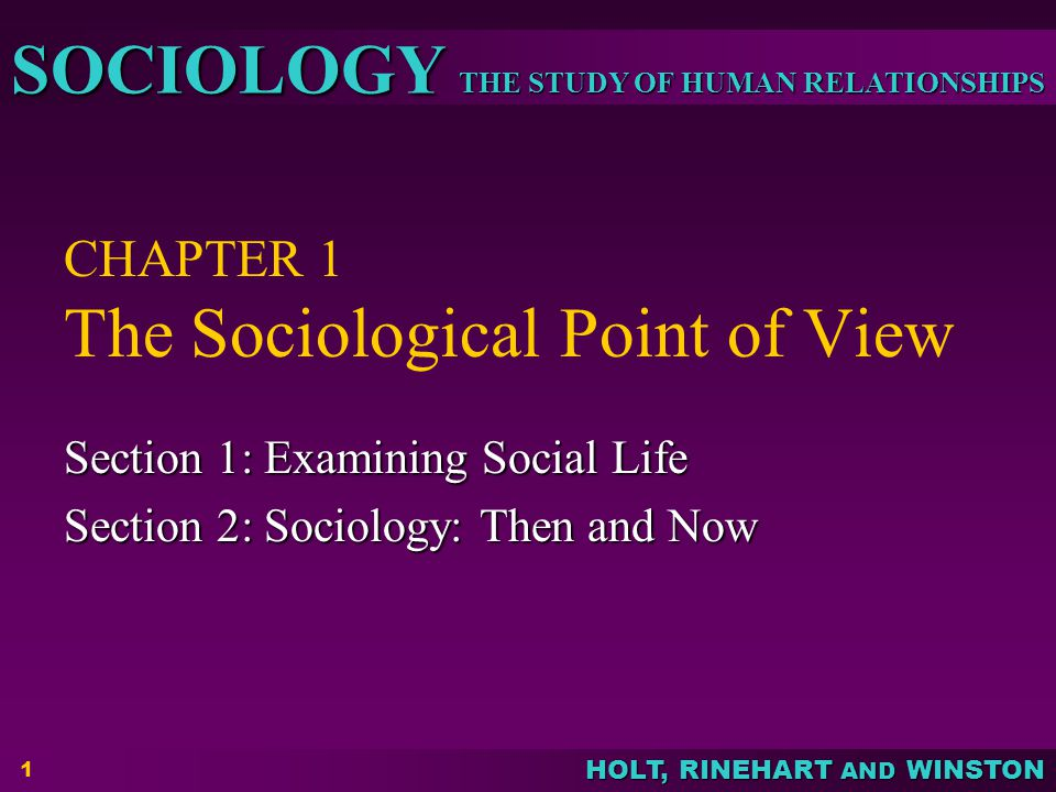 HOLT, RINEHART AND WINSTON THE STUDY OF HUMAN RELATIONSHIPS SOCIOLOGY 2 Objectives:  Describe what sociology is and explain what it means to have a sociological imagination.