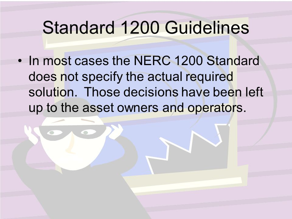 Standard 1200 Guidelines In most cases the NERC 1200 Standard does not specify the actual required solution.