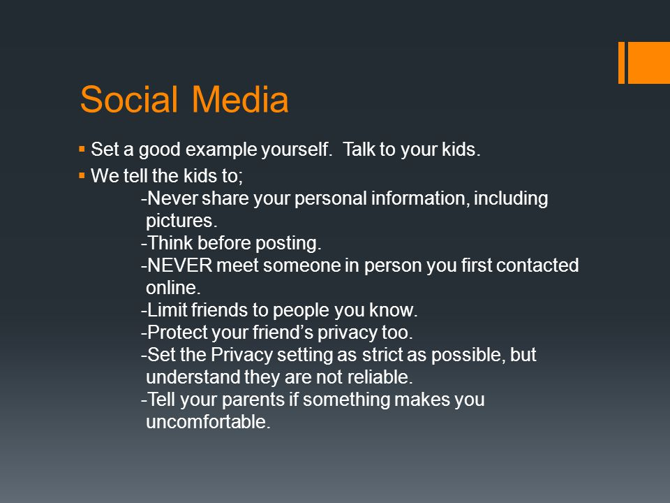 Social Media  Set a good example yourself. Talk to your kids.