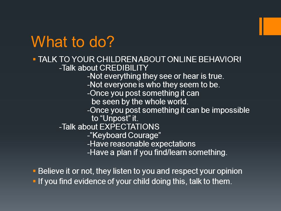 What to do.  TALK TO YOUR CHILDREN ABOUT ONLINE BEHAVIOR.