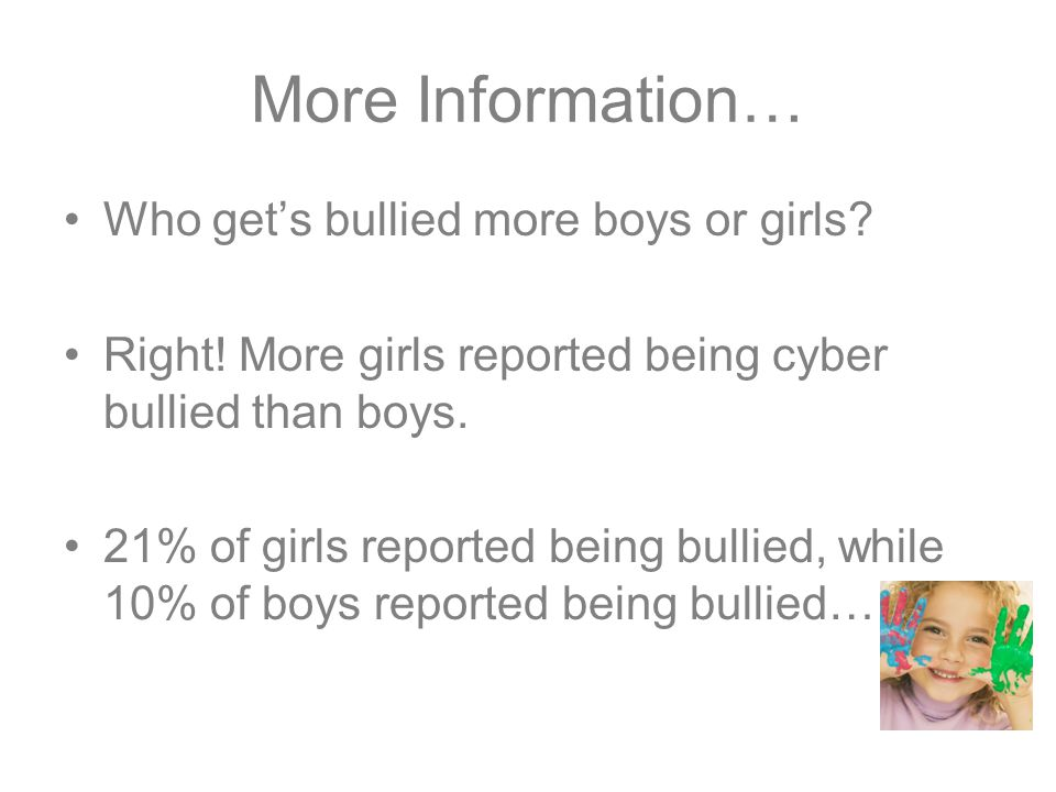 More Information… Who get's bullied more boys or girls.