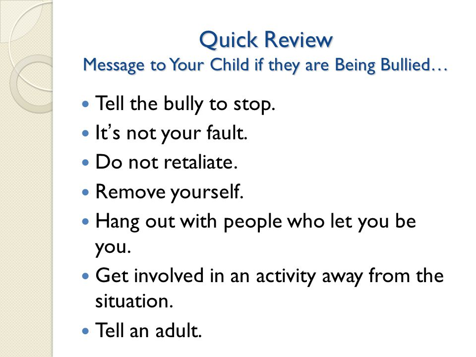 Quick Review Message to Your Child if they are Being Bullied… Tell the bully to stop.