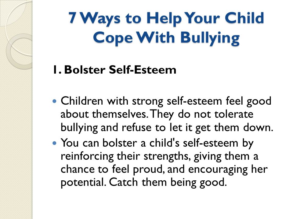 7 Ways to Help Your Child Cope With Bullying 1.