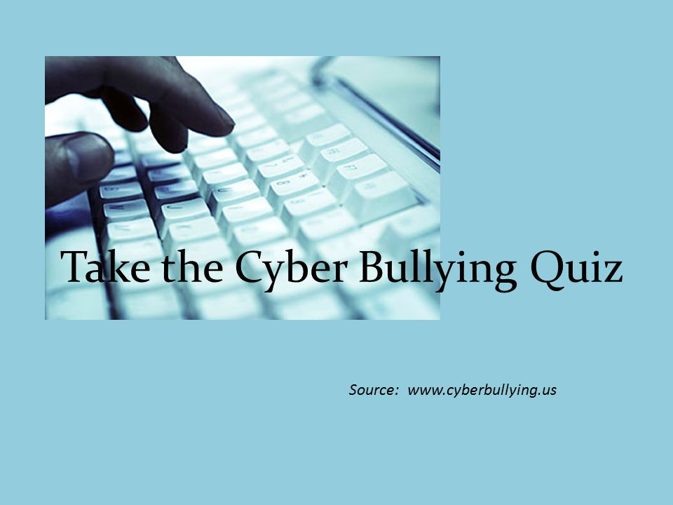 Take the Cyber Bullying Quiz Source: