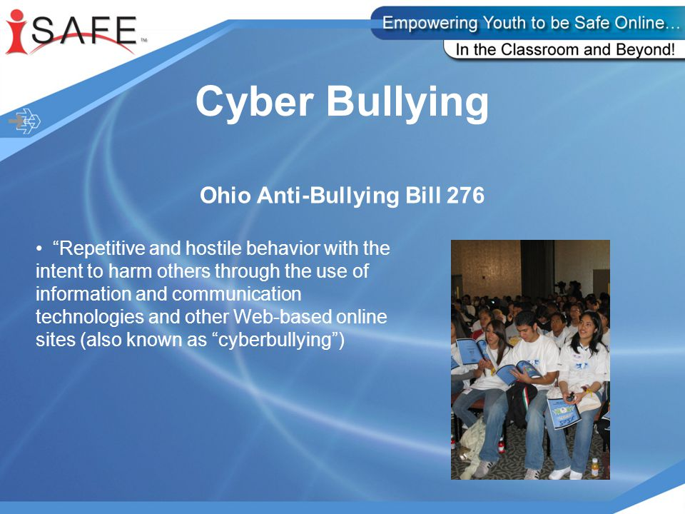 Cyber Bullying Ohio Anti-Bullying Bill 276 Repetitive and hostile behavior with the intent to harm others through the use of information and communication technologies and other Web-based online sites (also known as cyberbullying )