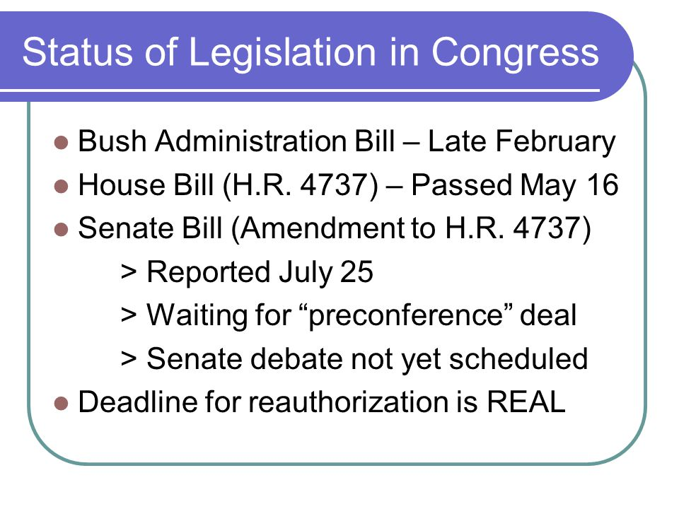 Status of Legislation in Congress Bush Administration Bill – Late February House Bill (H.R.