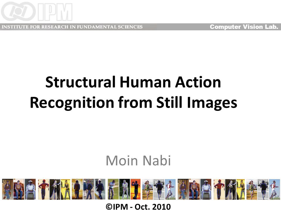 Structural Human Action Recognition from Still Images Moin Nabi Computer Vision Lab.