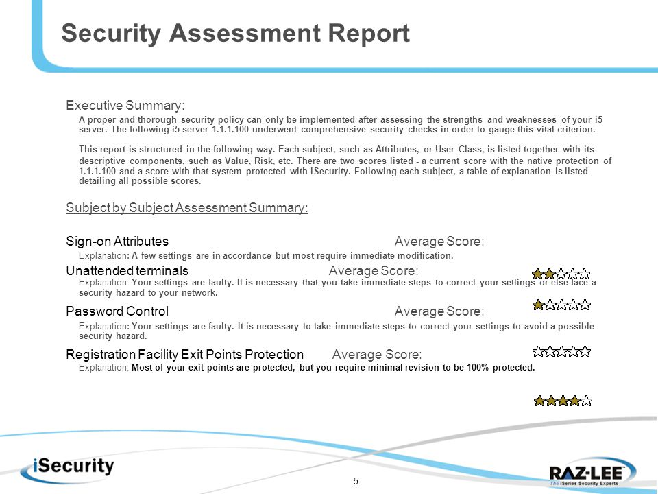 5 Security Assessment Report Executive Summary: A proper and thorough security policy can only be implemented after assessing the strengths and weaknesses of your i5 server.