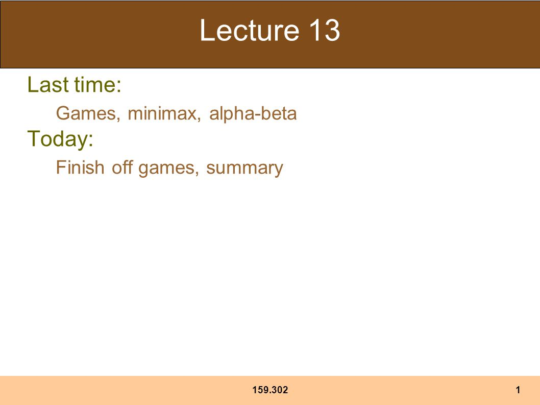 Lecture 13 Last time: Games, minimax, alpha-beta Today: Finish off games, summary