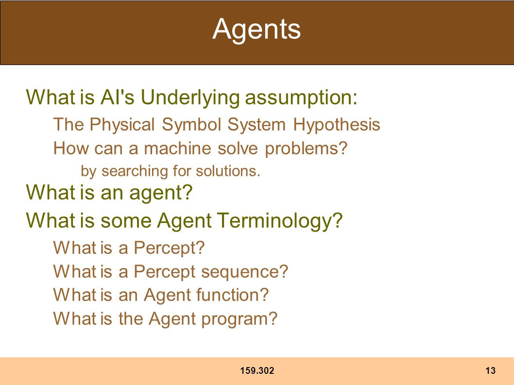 Agents What is AI s Underlying assumption: The Physical Symbol System Hypothesis How can a machine solve problems.