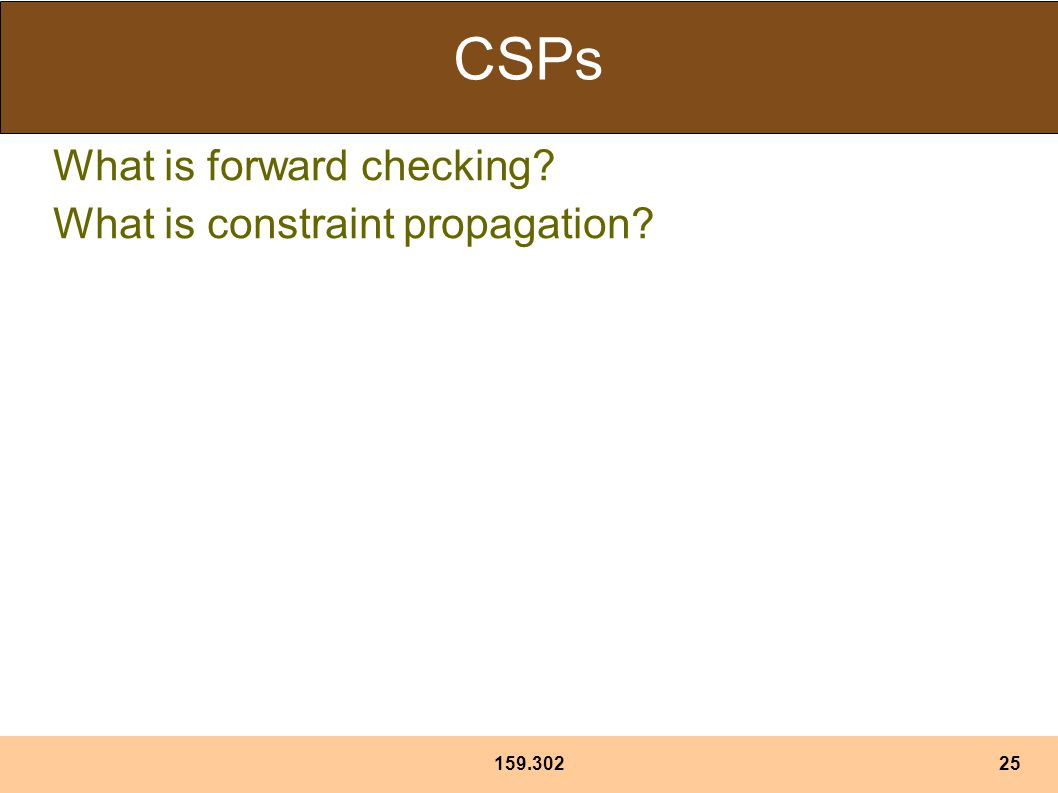 CSPs What is forward checking What is constraint propagation